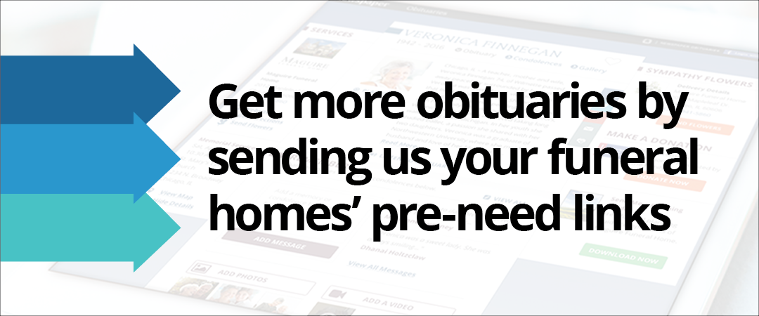Get More Obituaries by Sending Us Your Funeral Homes' Pre-Need Links