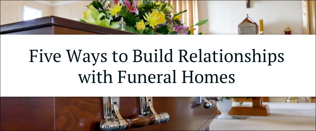 Five Ways to Build Relationships with Funeral Homes